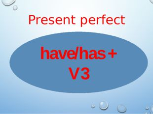 Present perfect have/has + V3