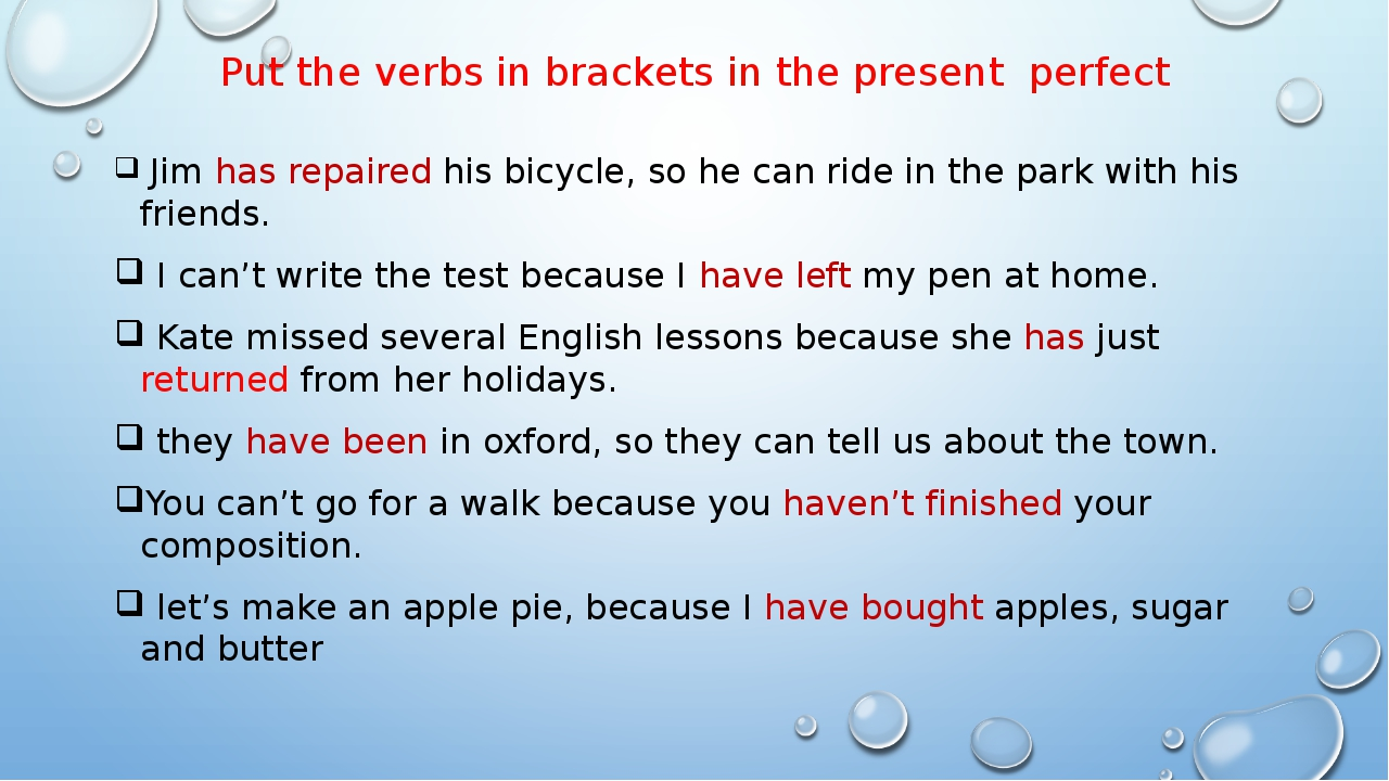 Put the verbs in brackets in the present perfect Jim has repaired his bicycle...