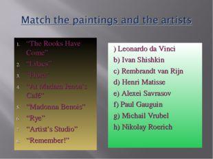 """The Rooks Have Come"" ""Lilacs"" ""Flora"" ""At Madam Jenoa's Café"" ""Madonna Benoi"