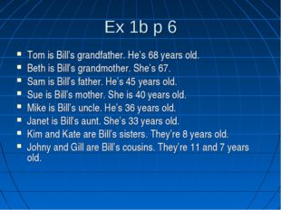 Ex 1b p 6 Tom is Bill's grandfather. He's 68 years old. Beth is Bill's grandm