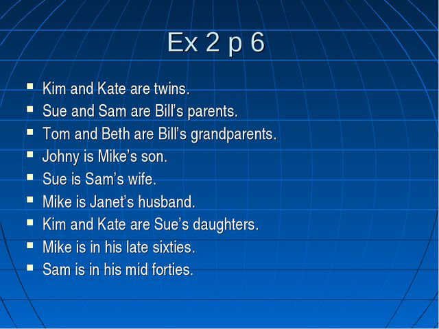 Ex 2 p 6 Kim and Kate are twins. Sue and Sam are Bill's parents. Tom and Beth...