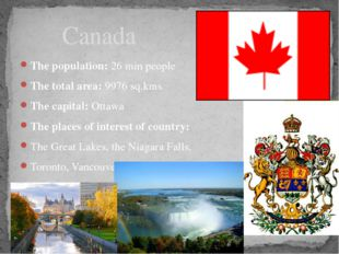 The population: 26 min people The total area: 9976 sq.kms The capital: Ottawa