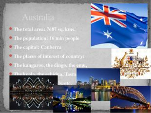 The total area: 7687 sq. kms. The population: 16 min people The capital: Canb