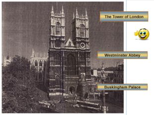 The Tower of London Westminster Abbey Buskingham Palace