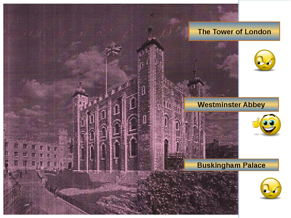The Tower of London Buskingham Palace Westminster Abbey