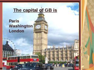 The capital of GB is Paris Washington London