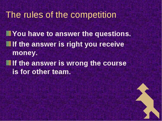The rules of the competition You have to answer the questions. If the answer...
