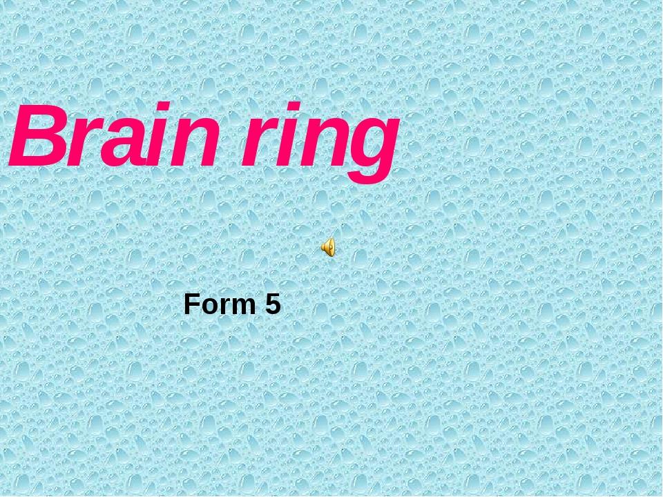 Brain ring Form 5