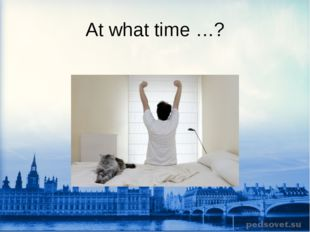 At what time …?