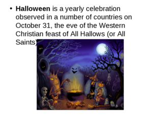 Halloween is a yearly celebration observed in a number of countries on Octobe
