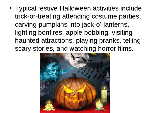 Typical festive Halloween activities include trick-or-treating attending cost...