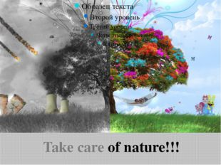 Take care of nature!!!