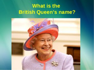 What is the British Queen's name?