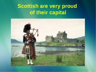 Scottish are very proud of their capital