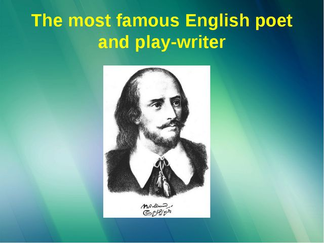 The most famous English poet and play-writer