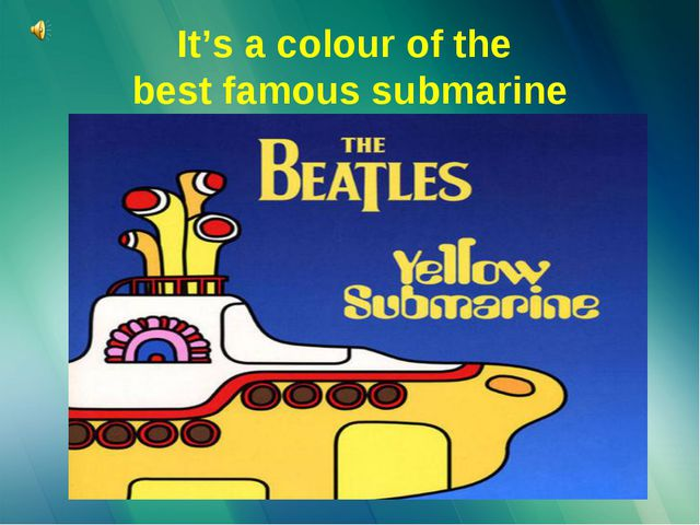 It's a colour of the best famous submarine