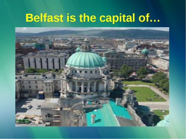 Belfast is the capital of…