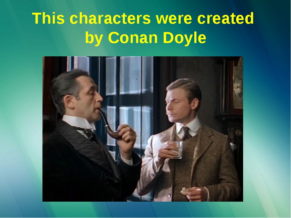 This characters were created by Conan Doyle