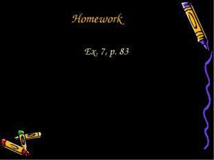 Homework Ex. 7, p. 83