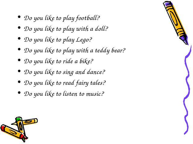 Do you like to play football? Do you like to play with a doll? Do you like to...