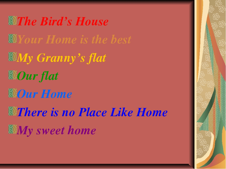The Bird's House Your Home is the best My Granny's flat Our flat Our Home The...