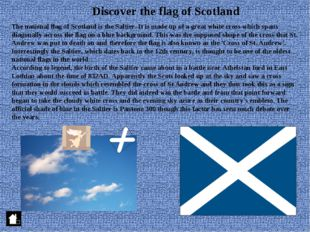 Discover the flag of Scotland The national flag of Scotland is the Saltier. I