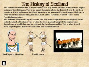 The Romans invaded Britain in the 1st century AD, they added southern Britain