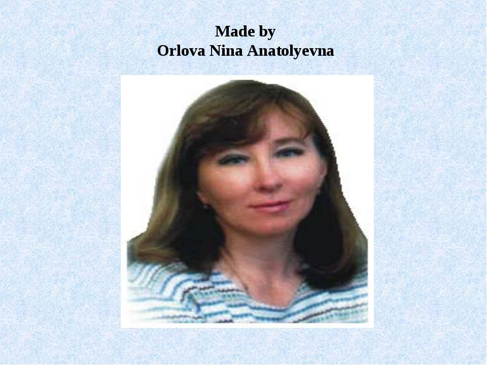 Made by Orlova Nina Anatolyevna