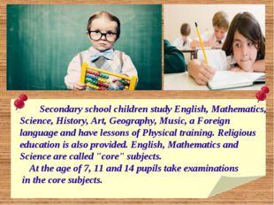 Secondary school children study English, Mathematics, Science, History, Art,