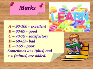 Marks A – 90-100 - excellent B – 80-89 - good C – 70-79 - satisfactory D – 60