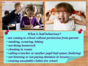 What is bad behaviour? • not coming to school without permission from parents