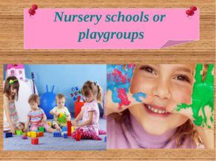 Nursery schools or playgroups