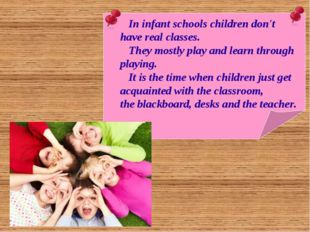 In infant schools children don't have real classes. They mostly play and lea