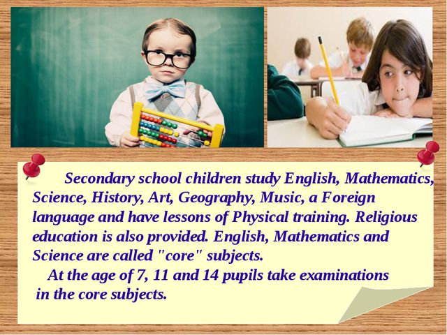 Secondary school children study English, Mathematics, Science, History, Art,...