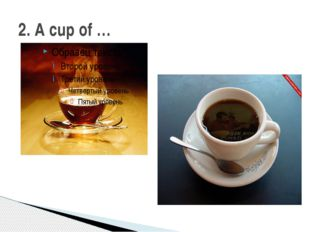 2. A cup of …