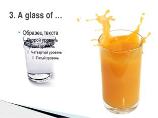 3. A glass of …