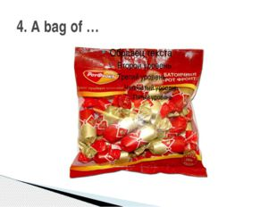 4. A bag of …