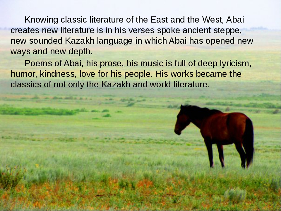 Knowing classic literature of the East and the West, Abai creates new litera...