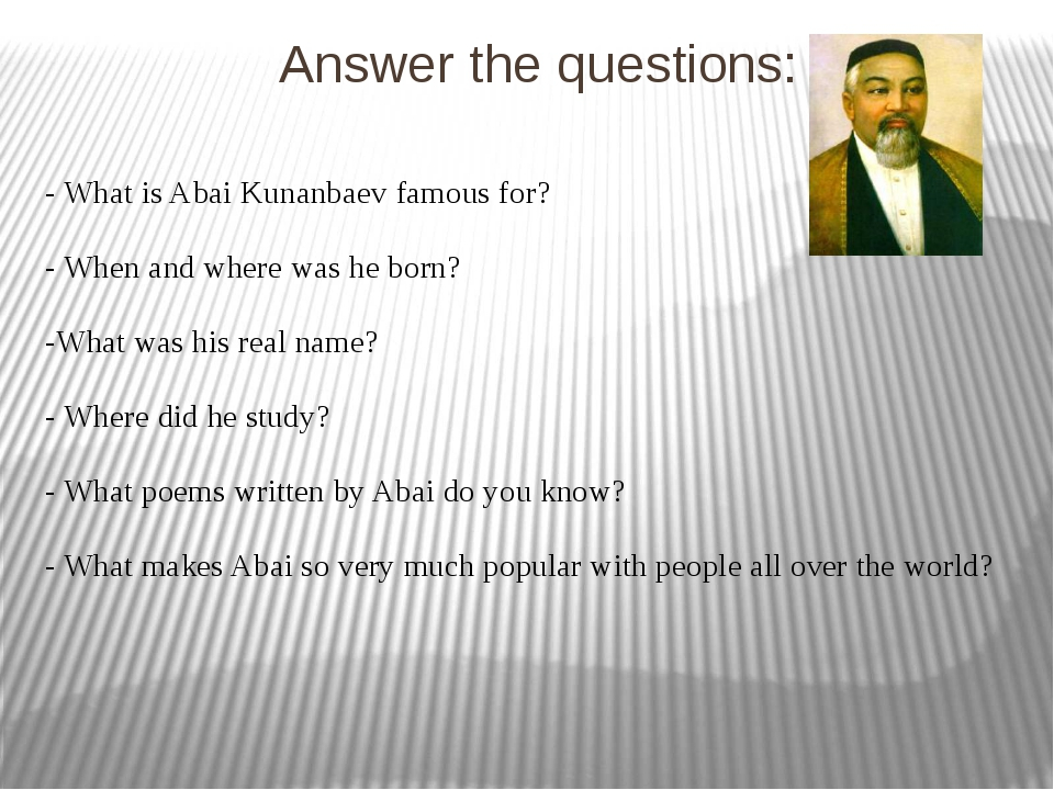 Answer the questions: - What is Abai Kunanbaev famous for? - When and where w...