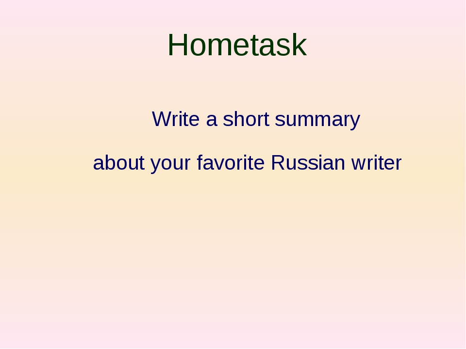 Hometask Write a short summary about your favorite Russian writer
