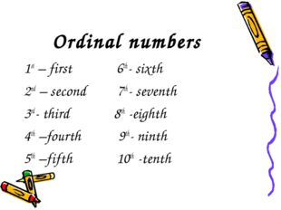 Ordinal numbers 1st – first 6th- sixth 2nd – second 7th- seventh 3rd- third 8