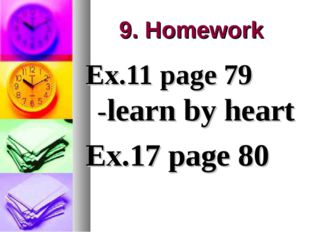 9. Homework Ex.11 page 79 -learn by heart Ex.17 page 80
