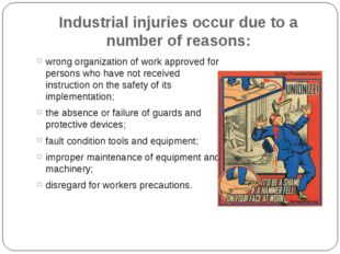Industrial injuries occur due to a number of reasons: wrong organization of w