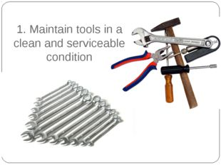 1. Maintain tools in a clean and serviceable condition