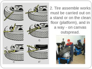 2. Tire assemble works must be carried out on a stand or on the clean floor (