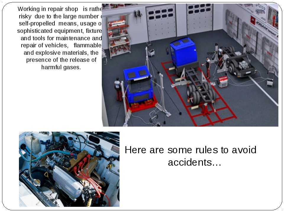 Working in repair shop is rather risky due to the large number of self-propel...