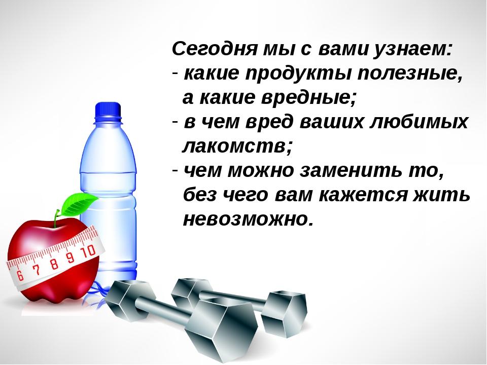 Сегодня мы с вами узнаем: какие продукты полезные, а какие вредные; в чем вре...