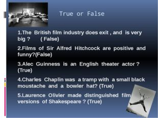 True or False 1.The British film industry does exit , and is very big ? ( Fa
