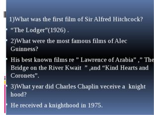 "1)What was the first film of Sir Alfred Hitchcock? ""The Lodger""(1926) . 2)Wh"