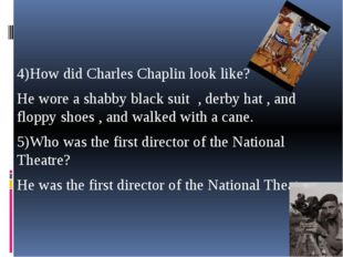 4)How did Charles Chaplin look like? He wore a shabby black suit , derby hat